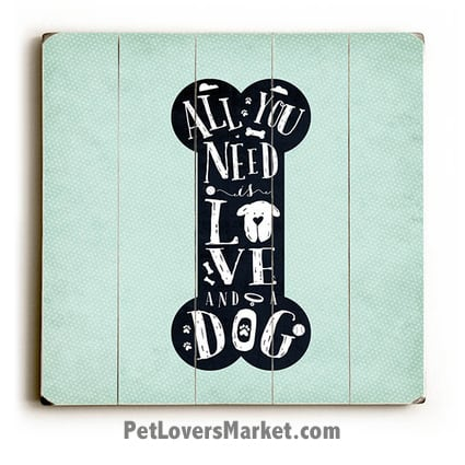 "Dog Print: ""All You Need is Love & a Dog"". Dog Prints. Dog Art. Dog Sign. Dog Painting. Wall Art. Prints on Wood. Wooden Sign. Gifts for dog lovers. Dog Bone."