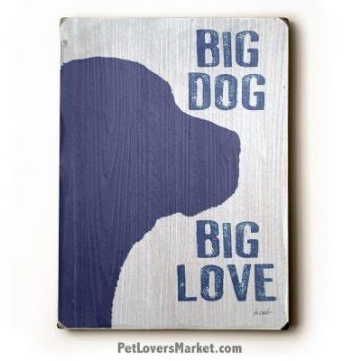 "Dog Print / Dog Sign: ""Big Dog, Big Love."" Dog Art, Wooden Sign, Dog Signs, Dog Prints, Wall Art."