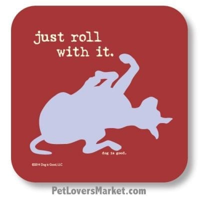 "Coasters: ""just roll with it"". Coasters with Funny Dog Pictures, Dog Quotes & Dog Art. Coasters are great gifts for Dog Lovers. Made in USA by Dog is Good®"