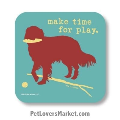 "Coasters: ""make time for play"". Coasters feature Dog Pictures with Dog Quotes for Dog Lovers. Made in USA by Dog is Good®"
