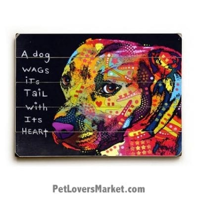 "Dog Art by Dean Russo: ""A Dog Wags Its Tail with Its Heart"". Dog Print / Dog Painting by Dean Russo. Russo Art. Dog Art. Dog Pop Art. Dog Prints. Dog Sign. Wooden Sign. Print on Wood."