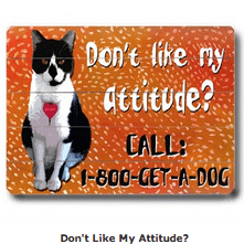 """Don't like my attitude? Call: 1-800-Get-a-Dog"" - Funny cat quotes and cat art as gifts for cat lovers"