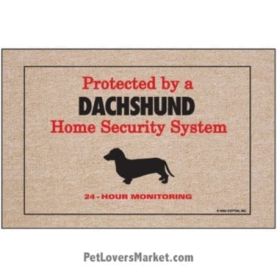 """Funny doormats / dog placemats: """"Protected by a Dachshund Home Security System"""". Add funny doormats and dog placemats to your dog home decor! Our dog placemats and funny doormats feature funny dog quotes and dog pictures."""