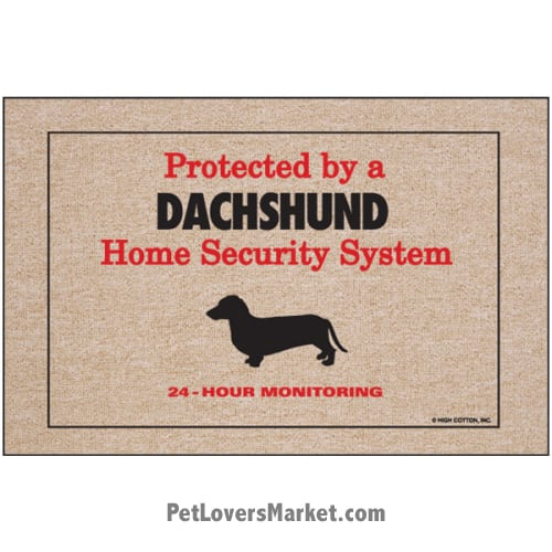 "Funny doormats / dog placemats: ""Protected by a Dachshund Home Security System"". Add funny doormats and dog placemats to your dog home decor! Our dog placemats and funny doormats feature funny dog quotes and dog pictures."