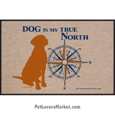 """Funny doormats / dog placemats: """"Dog is my true North"""". Add funny doormats and dog placemats to your dog home decor! Our dog placemats and funny doormats feature funny dog quotes and dog pictures."""