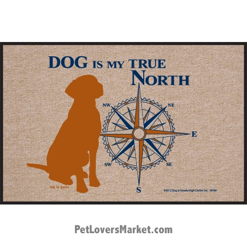 "Funny doormats / dog placemats: ""Dog is my true North"". Add funny doormats and dog placemats to your dog home decor! Our dog placemats and funny doormats feature funny dog quotes and dog pictures."
