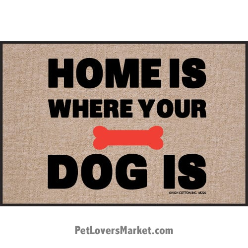 "Funny doormats / dog placemats: ""Home Is Where Your Dog Is"". Add funny doormats and dog placemats to your dog home decor! Our dog placemats and funny doormats feature funny dog quotes and dog pictures."