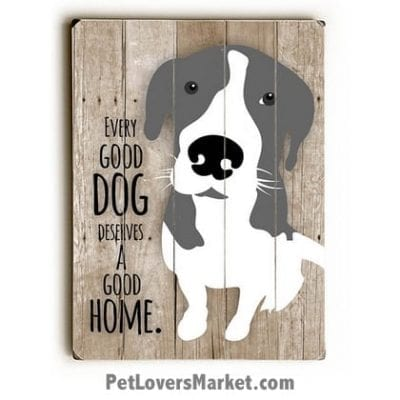 "Dog Picture / Dog Print on Wood: ""Every Good Dog Deserves a Good Home."" Dog Quote. Dog Art, Wooden Sign, Dog Signs, Dog Prints, Wall Art."