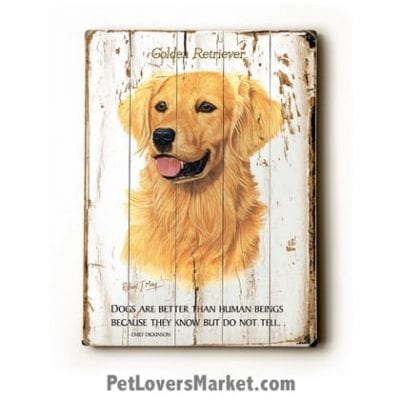 "Golden Retriever Dog Print / Dog Sign / Dog Art. Dog Quote: ""Dogs are better than human beings because they know but do not tell."" - Emily Dickinson. Wooden Signs with Dog Pictures and Dog Quotes."