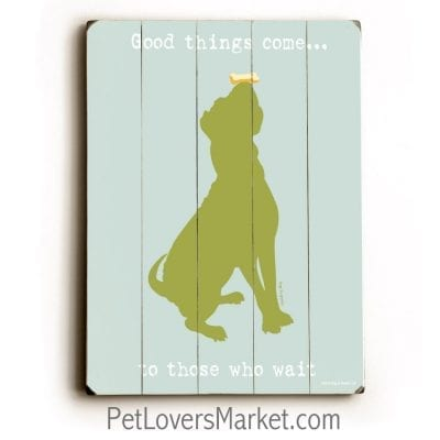 """Good Things Come to Those Who Wait."" Dog signs with inspirational quotes. Gifts for dog lovers. Dog print, wooden sign, wall art."