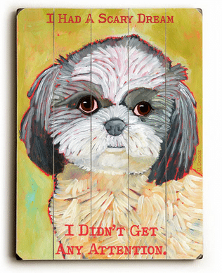 """I Had a Scary Dream... I didn't get any attention."" - Funny dog signs with funny dog quotes. Gifts for Dog Lovers. Wooden sign."