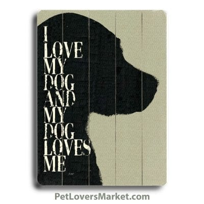 """I Love My Dog and My Dog Loves Me."" Dog Signs with Dog Quotes. Gifts for Dog Lovers. Wooden Dog Print Sign."