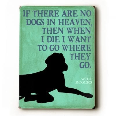 """If there are no dogs in heaven, then when I die I want to go where they go."" Will Rogers quote. Dog signs with dog quotes. Dog print on wood sign. Gifts for dog lovers."