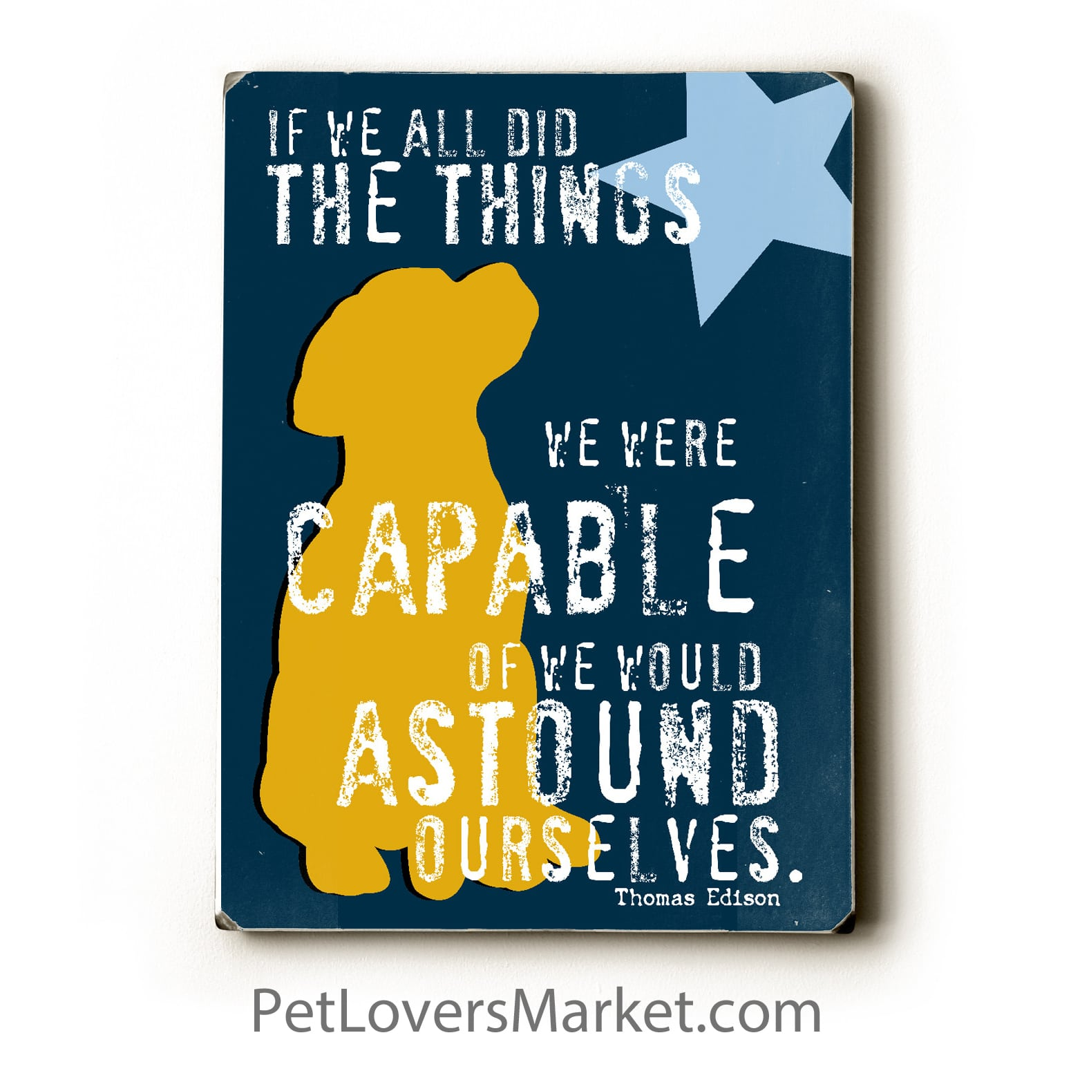 Dog Print / Dog Sign: If We All Did the Things We Are Capable of, We ...