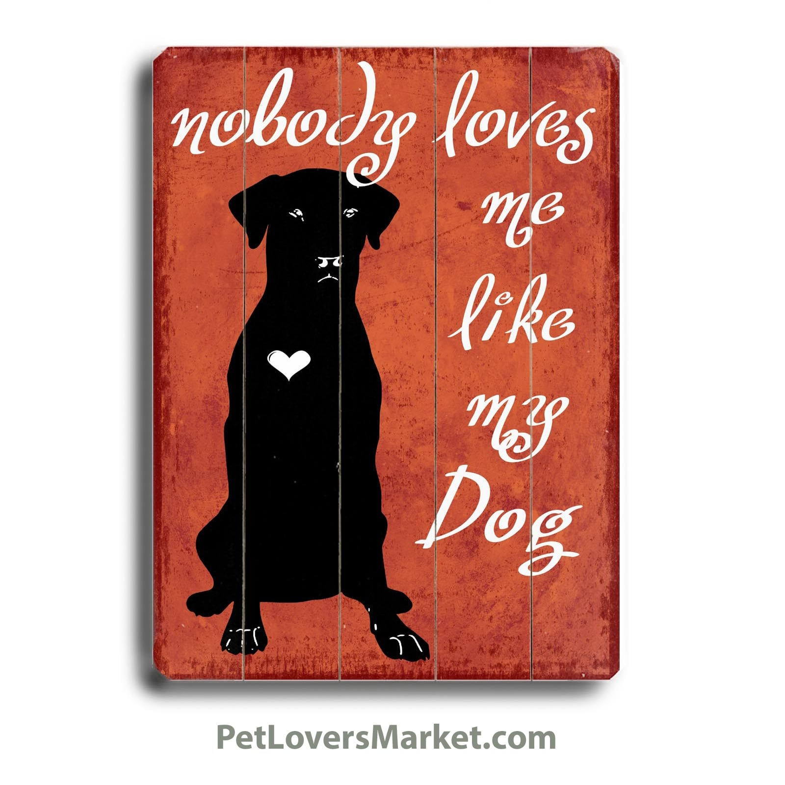 I Love My Dog Quotes Nobody Loves Me Like My Dog  Wooden Sign For Dog Lovers