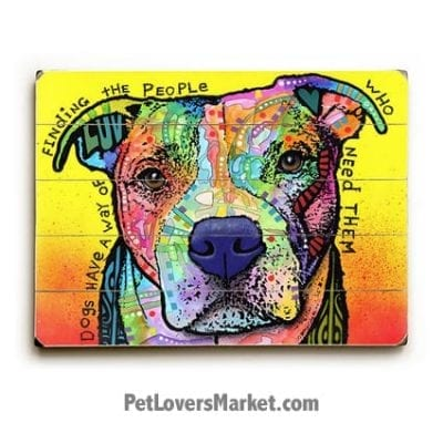 "Dog Art by Dean Russo: ""Dogs Have a Way of Finding the People Who Need Them"". Dog Print / Dog Painting by Dean Russo. Russo Art. Dog Art. Dog Pop Art. Dog Prints. Dog Sign. Wooden Sign. Print on Wood."