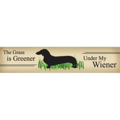 """The Grass is Greener Under My Wiener."" Funny Dog Signs with Funny Dog Quotes. Gifts for Dog Lovers. Wooden Dog Sign."