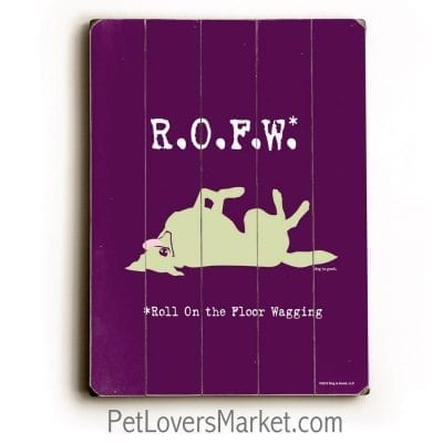 ROFW (Roll on the Floor Wagging) - Funny dog signs with funny dog quotes. Gifts for dog lovers. Dog art, wooden dog sign, wall art.