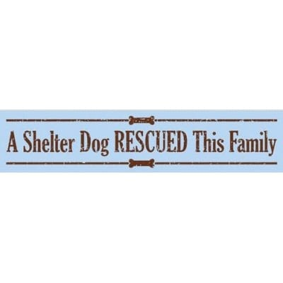 """""""A Shelter Dog Rescued this Family."""" Dog Signs with Dog Quotes. Gifts for Dog Lovers. Wooden Dog Sign."""