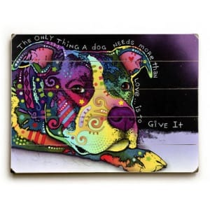 Dean Russo Art: The Only Thing a Dog Needs More Than Love Is To Give It. Dog art, Dean Russo, dog print, dog painting, wooden sign, print on wood, wall art.