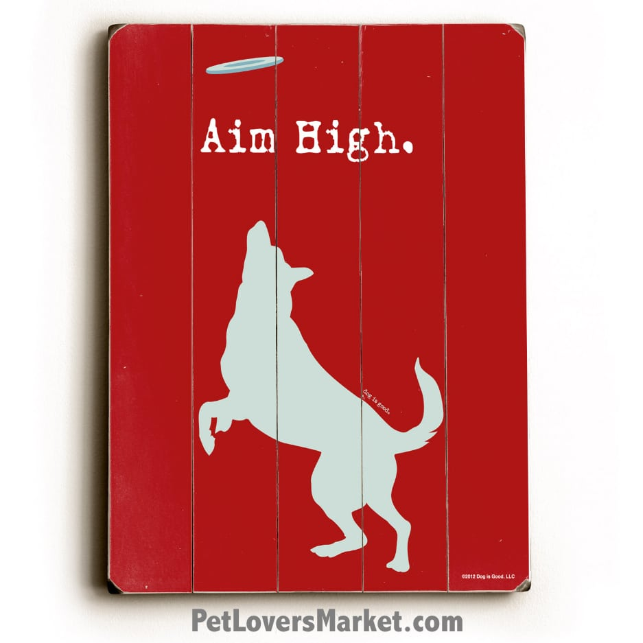 """Aim High"" - Funny Dog Signs and Dog Prints on Wood. Dog Art, Wall Art, Wooden Sign, Dog Sign, Dog Print."