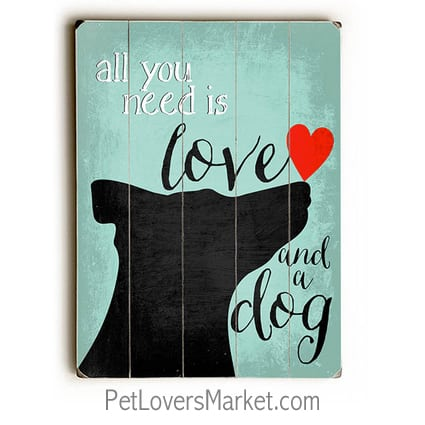 """All You Need is Love and a Dog."" - Dog signs with dog quotes. Dog art, dog wooden sign, wall art. Gifts for dog lovers."