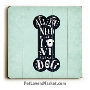 Dog Signs: All You Need is Love and a Dog. Dog art, dog sign, dog print, wooden sign, dog quotes.