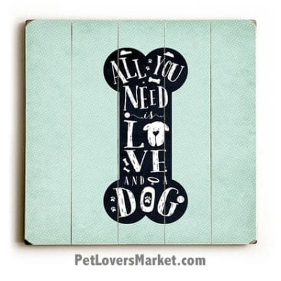"""Dog Print: """"All You Need is Love & a Dog"""". Dog Prints. Dog Art. Dog Sign. Dog Painting. Wall Art. Prints on Wood. Wooden Sign. Gifts for dog lovers. Dog Bone."""