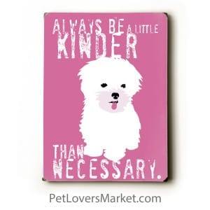 Always Be Kind: Dog Art with Kindness Quotes. Always Be a Little Kinder than Necessary. Wooden sign, dog art, dog print, dog sign.