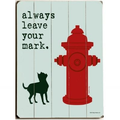 """""""Always Leave Your Mark."""" Funny dog signs with funny dog quotes. Gifts for Dog Lovers."""