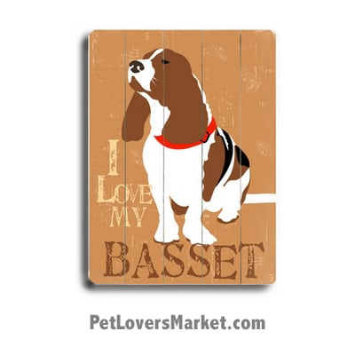 "Basset Hound - Dog Pictures, Dog Print, Dog Art. Wall Art and Wooden Signs with Dog Pictures and Dog Quotes. Features the Basset Hound dog breed. ""I Love My Basset."""