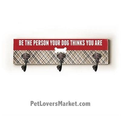 """Wall Hooks for Dog Lovers: """"Be the person your dog thinks you are"""". Use as coat hooks, wall mounted coat rack, key holder, key rack, leash holder, gifts for dog lovers. LONG version."""