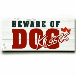 """Beware of Dog Kisses."" Funny dog signs with funny dog quotes. Gifts for Dog Lovers."