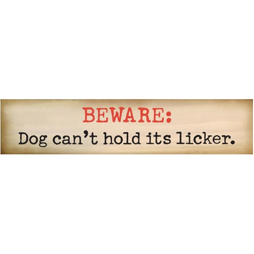 """BEWARE, Dog can't hold its licker."" - Funny Dog Signs with Funny Dog Quotes. Gifts for Dog Lovers. Wooden Dog Sign."