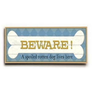 Funny Dog Signs: Beware! A Spoiled Rotten Dog Lives Here