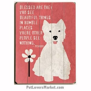 Blessed Are They Who See Beautiful Things in Humble Places. Dog Art with Blessed Are They quote.