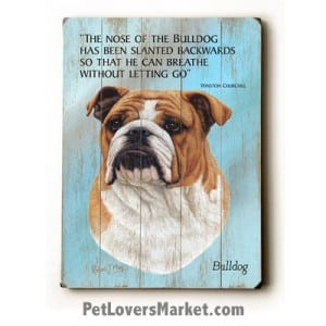Bulldog: Dog Picture, Dog Print, Dog Art. Wall Art and Wooden Signs with Dog Pictures and Dog Quotes. Features the Bulldog Dog Breed.