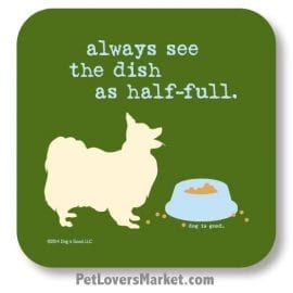 "Coasters: ""always see the dish as half full"". Coasters with Funny Dog Pictures, Dog Quotes & Dog Art. Coasters are great gifts for Dog Lovers. Made in USA by Dog is Good ®"