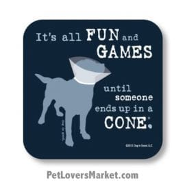 "Coasters: ""it's all FUN and GAMES until someone ends up in a CONE"". Coasters feature Dog Pictures with Dog Quotes for Dog Lovers. Made in USA by Dog is Good®"