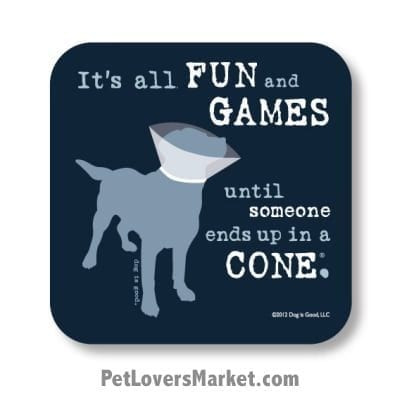 """Coasters: """"it's all FUN and GAMES until someone ends up in a CONE"""". Coasters feature Dog Pictures with Dog Quotes for Dog Lovers. Made in USA by Dog is Good®"""