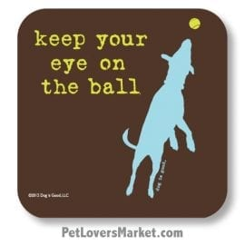 "Coasters: ""keep your eye on the ball"". Coasters with Funny Dog Pictures, Dog Quotes & Dog Art. Coasters are great gifts for Dog Lovers. Made in USA by Dog is Good®"
