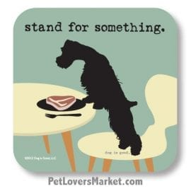 "Coasters: ""stand for something"". Coasters with Funny Dog Pictures, Dog Quotes & Dog Art. Coasters are great gifts for Dog Lovers. Made in USA by Dog is Good®"