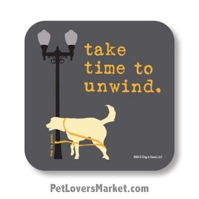 """Coasters: """"take time to unwind"""". Coasters feature Dog Pictures with Dog Quotes for Dog Lovers. Made in USA by Dog is Good®"""