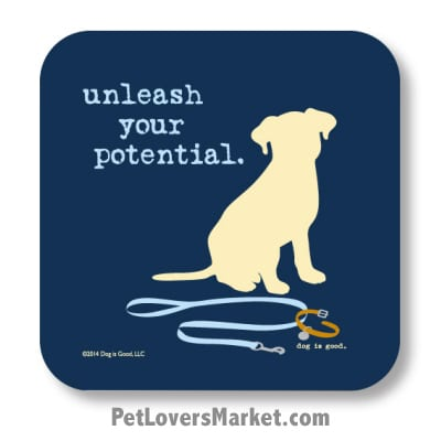 "Coasters: ""unleash your potential"". Coasters feature Dog Pictures with Dog Quotes for Dog Lovers. Made in USA by Dog is Good®"