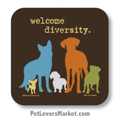 "Coasters: ""welcome diversity"". Coasters feature Dog Pictures with Dog Quotes for Dog Lovers. Made in USA by Dog is Good®"