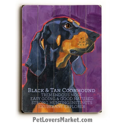 Black and Tan Coonhound - Dog Pictures, Dog Print, Dog Art. Wall Art and Wooden Signs with Dog Pictures and Dog Quotes. Features the Coonhound Hound dog breed.