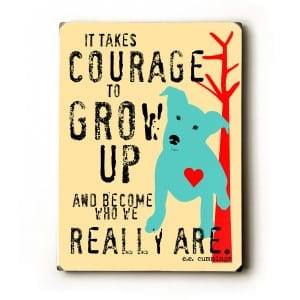 Dog Print: It Takes Courage to Grow Up and Become Who You Really Are -- ee cummings quotes