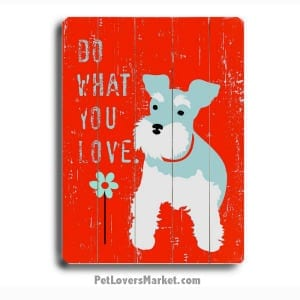 Do What You Love. Wooden Signs with Quotes. Dog art, dog print, dog sign.