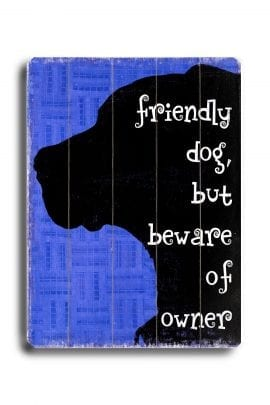 """Friendly dog, but beware of owner."" Funny dog signs with funny dog quotes. Dog print on wood sign. Gifts for dog lovers."