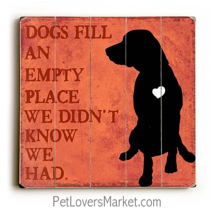 """Dogs Fill An Empty Space We Didn't Know We Had."" Dog signs with dog quotes. Gifts for dog lovers. Dog print, wooden sign, wall art."